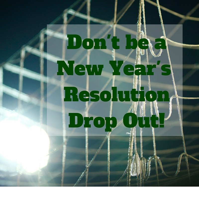 Don't be aNew Year's GoalDrop Out!