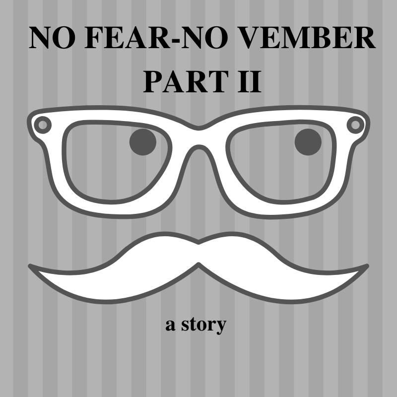 No Fear-No Vember Part II